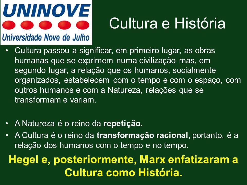 Cultura e História Cultura passou a significar, em primeiro lugar, as obras humanas que se exprimem numa civilização mas, em segundo lugar, a relação