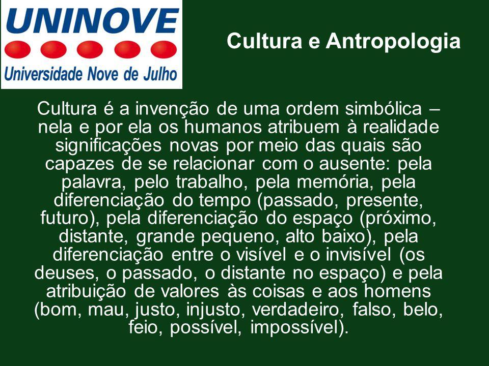Cultura é a invenção de uma ordem simbólica – nela e por ela os humanos atribuem à realidade significações novas por meio das quais são capazes de se