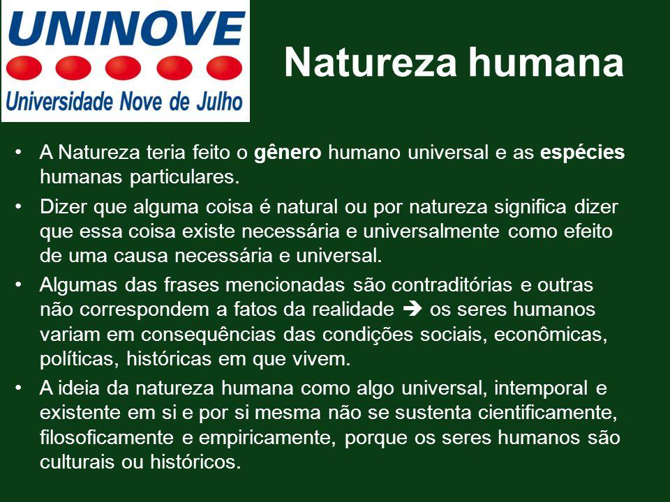 Natureza humana A Natureza teria feito o gênero humano universal e as espécies humanas particulares. Dizer que alguma coisa é natural ou por natureza