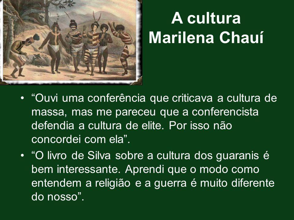 "A cultura Marilena Chauí ""Ouvi uma conferência que criticava a cultura de massa, mas me pareceu que a conferencista defendia a cultura de elite. Por i"