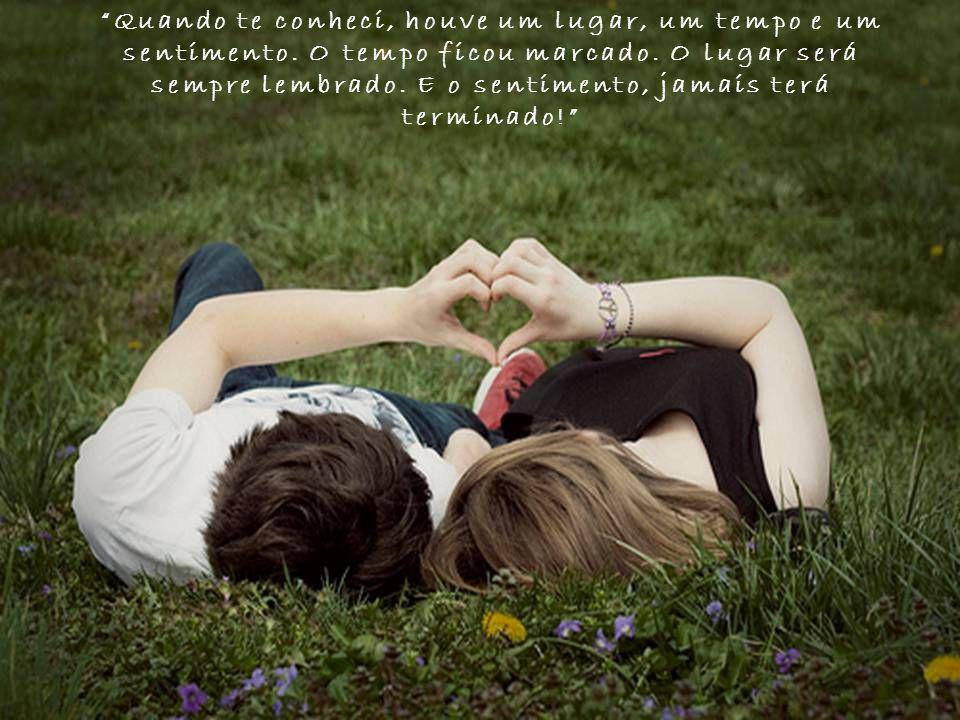 Quando te conheci, houve um lugar, um tempo e um sentimento.