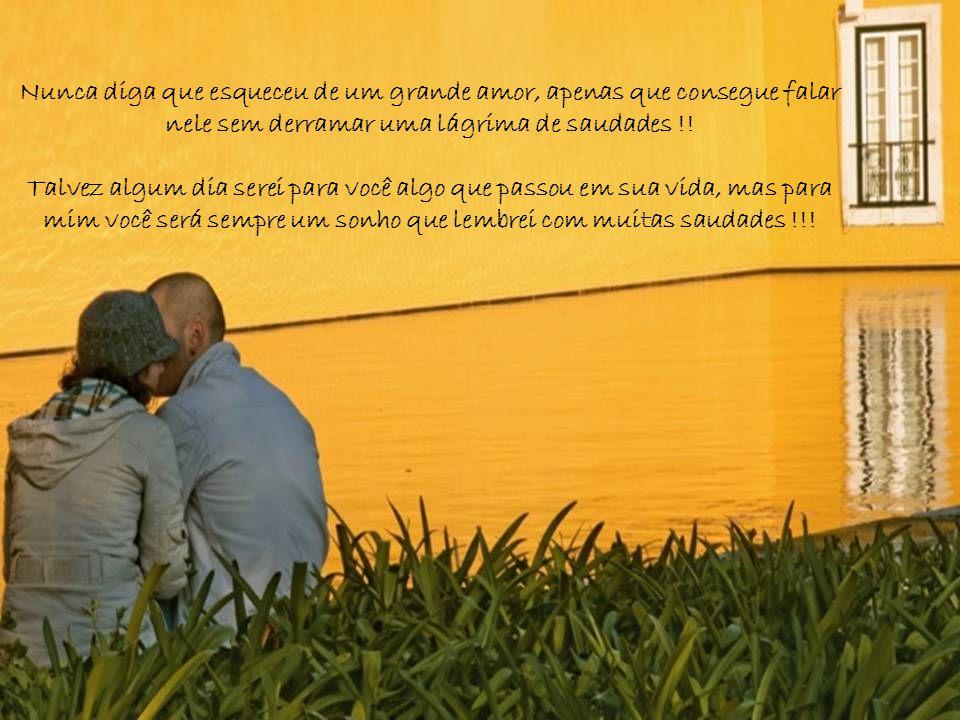 Nunca diga que esqueceu de um grande amor, apenas que consegue falar nele sem derramar uma lágrima de saudades !.