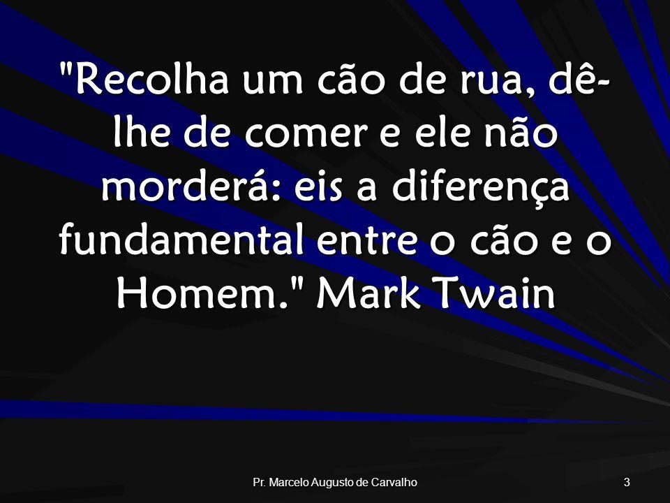 Pr.Marcelo Augusto de Carvalho 14 Um homem nunca esta completo até que se casa.