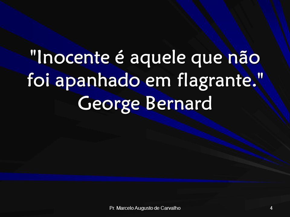 Pr.Marcelo Augusto de Carvalho 5 Todos os homens são fraudes.