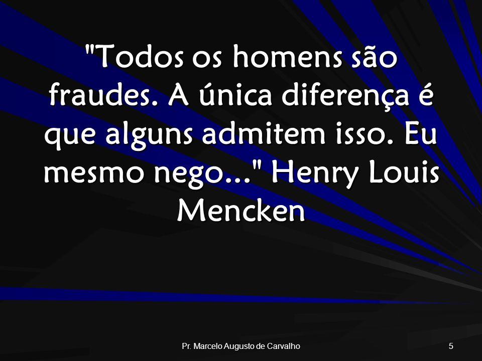 Pr.Marcelo Augusto de Carvalho 6 Há tantas coisas na vida mais importantes que o dinheiro.