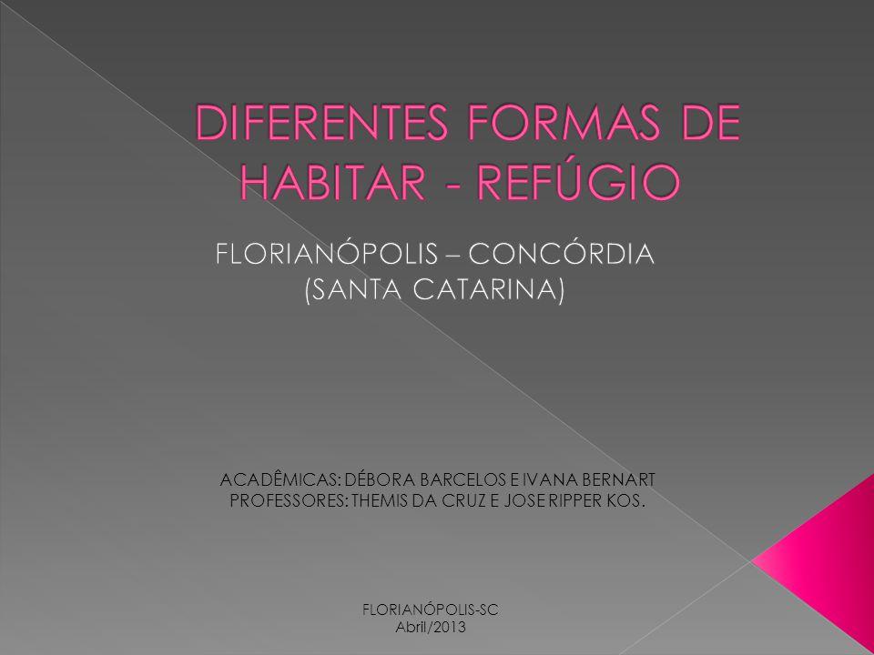 FLORIANÓPOLIS-SC Abril/2013 ACADÊMICAS: DÉBORA BARCELOS E IVANA BERNART PROFESSORES: THEMIS DA CRUZ E JOSE RIPPER KOS.