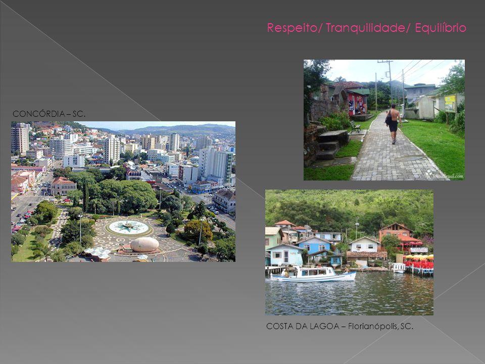 Respeito/ Tranquilidade/ Equilíbrio COSTA DA LAGOA – Florianópolis, SC. CONCÓRDIA – SC.