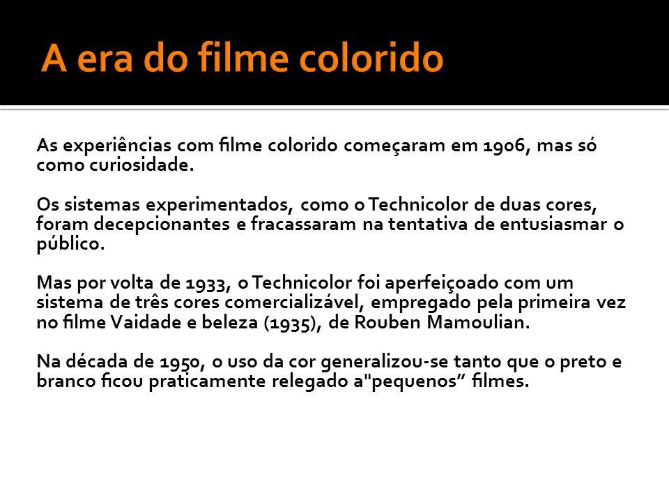 As experiências com filme colorido começaram em 1906, mas só como curiosidade.