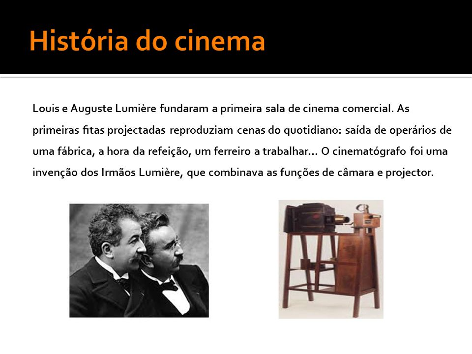Louis e Auguste Lumière fundaram a primeira sala de cinema comercial.
