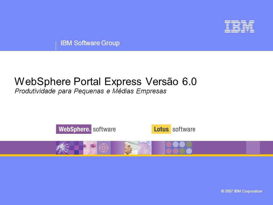 IBM Software Group WebSphere Portal Express Versão 6.0 © 2007 IBM Corporation 2 Aviso legal As informações contidas nesta apresentação são fornecidas apenas a título informativo.