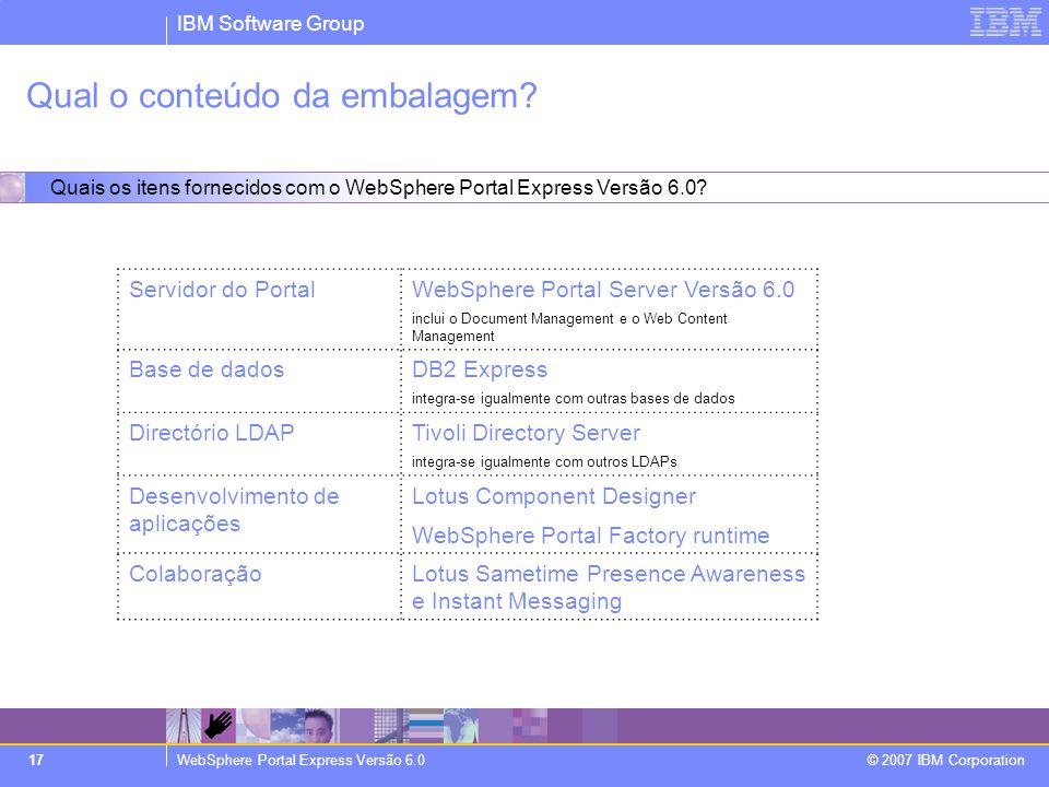 IBM Software Group WebSphere Portal Express Versão 6.0 © 2007 IBM Corporation 17 Qual o conteúdo da embalagem.