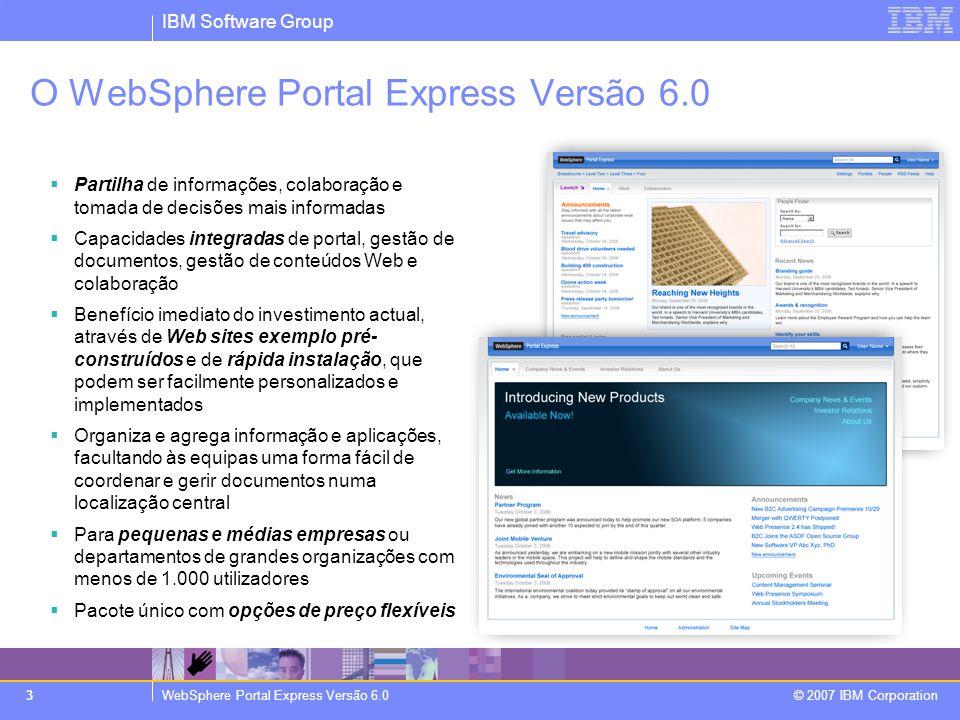 IBM Software Group WebSphere Portal Express Versão 6.0 © 2007 IBM Corporation 14