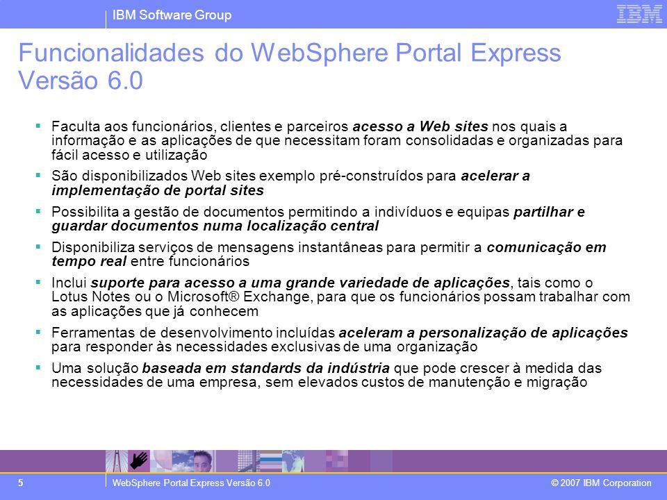 IBM Software Group WebSphere Portal Express Versão 6.0 © 2007 IBM Corporation 16 Examinemos o conteúdo da embalagem
