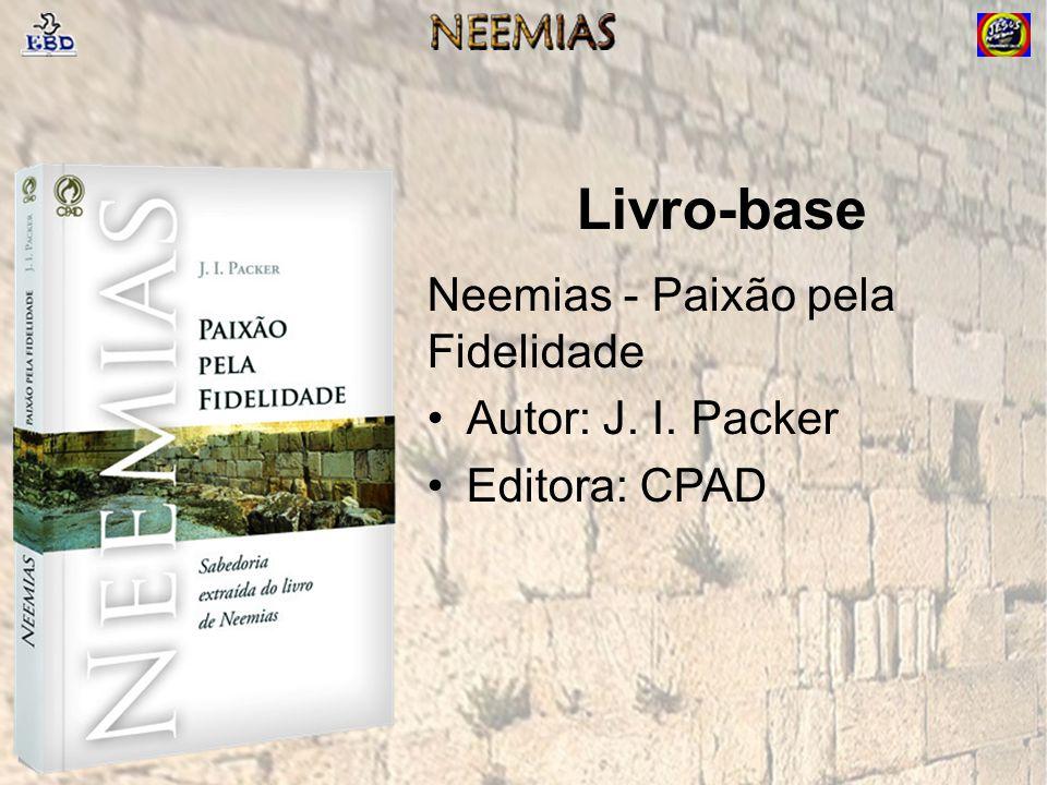 Livro-base Neemias - Paixão pela Fidelidade Autor: J. I. Packer Editora: CPAD