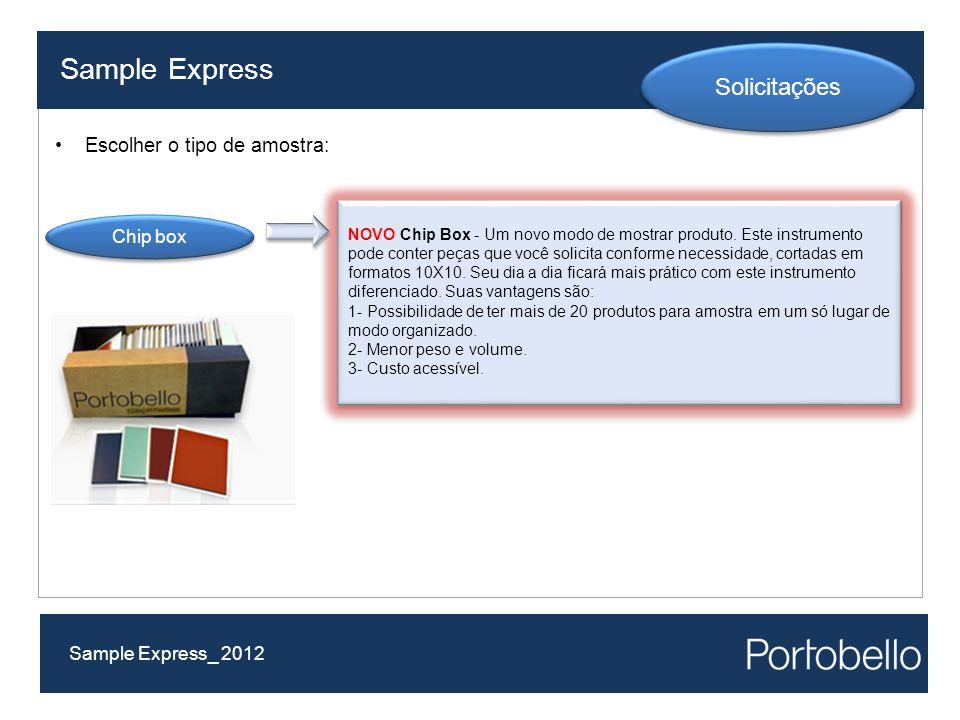 Sample Express Sample Express_ 2012 Solicitações Escolher o tipo de amostra: NOVO Chip Box - Um novo modo de mostrar produto. Este instrumento pode co