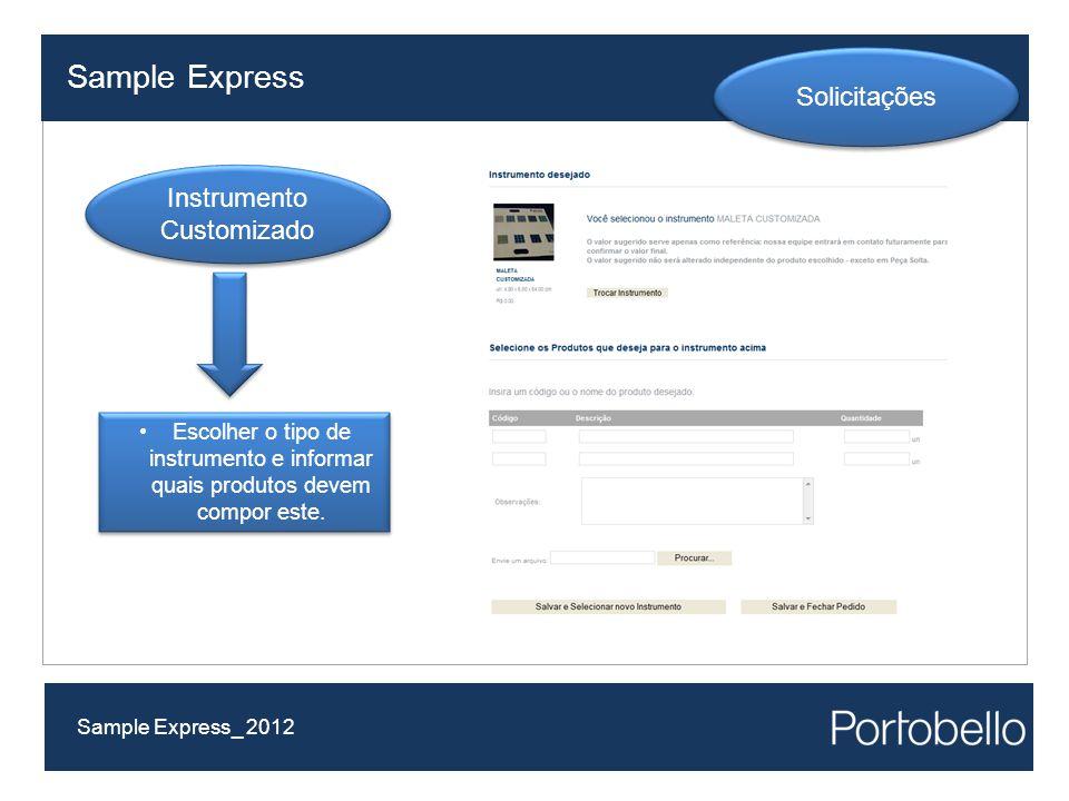 Escolher o tipo de instrumento e informar quais produtos devem compor este. Sample Express Sample Express_ 2012 Solicitações Instrumento Customizado