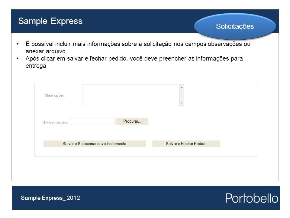 Sample Express Sample Express_ 2012 Solicitações É possível incluir mais informações sobre a solicitação nos campos observações ou anexar arquivo. Apó