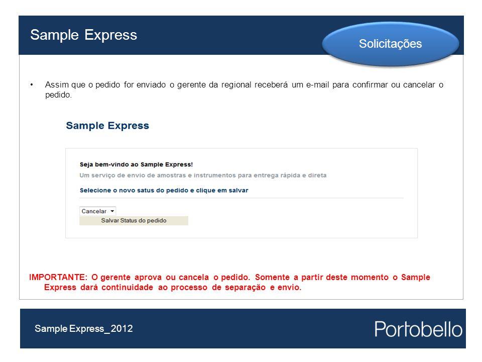 Sample Express Sample Express_ 2012 Solicitações Assim que o pedido for enviado o gerente da regional receberá um e-mail para confirmar ou cancelar o pedido.