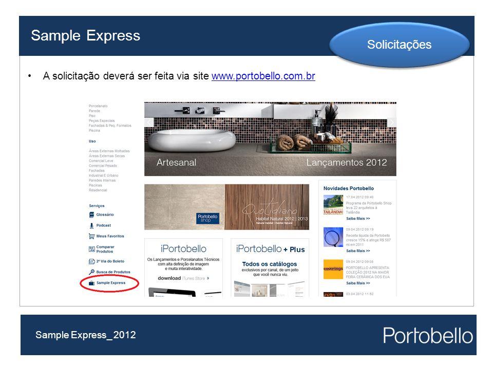 A solicitação deverá ser feita via site www.portobello.com.brwww.portobello.com.br Sample Express Sample Express_ 2012 Solicitações