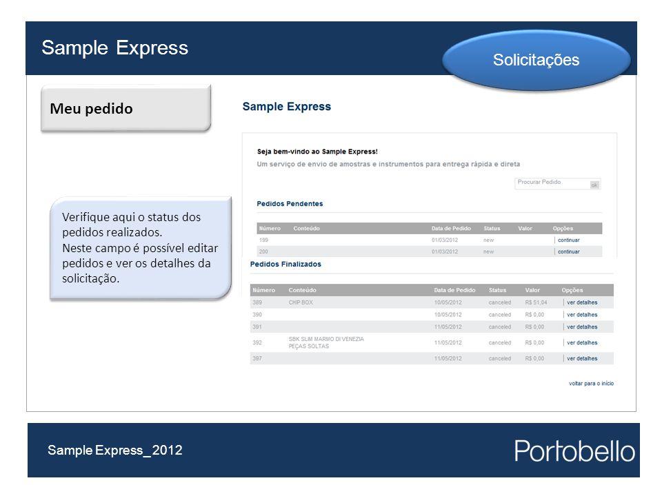 Sample Express Sample Express_ 2012 Solicitações Meu pedido Verifique aqui o status dos pedidos realizados. Neste campo é possível editar pedidos e ve