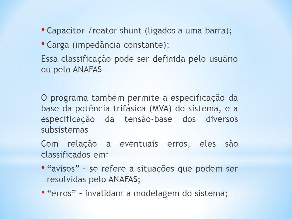 Capacitor /reator shunt (ligados a uma barra); Carga (impedância constante); Essa classificação pode ser definida pelo usuário ou pelo ANAFAS O progra
