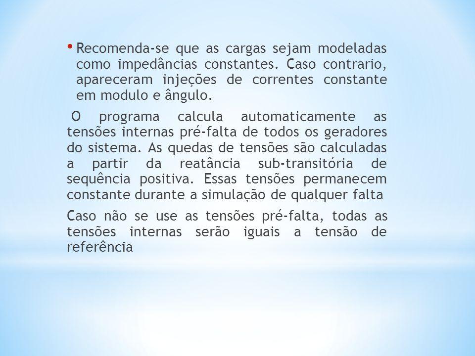 Recomenda-se que as cargas sejam modeladas como impedâncias constantes. Caso contrario, apareceram injeções de correntes constante em modulo e ângulo.