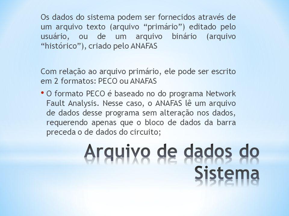 Os dados do sistema podem ser fornecidos através de um arquivo texto (arquivo primário ) editado pelo usuário, ou de um arquivo binário (arquivo histórico ), criado pelo ANAFAS Com relação ao arquivo primário, ele pode ser escrito em 2 formatos: PECO ou ANAFAS O formato PECO é baseado no do programa Network Fault Analysis.