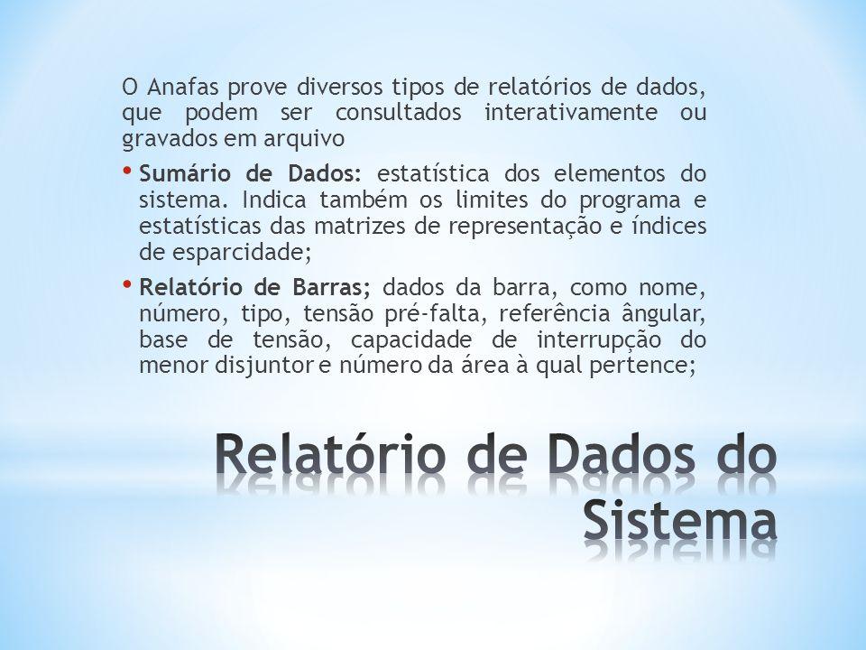 O Anafas prove diversos tipos de relatórios de dados, que podem ser consultados interativamente ou gravados em arquivo Sumário de Dados: estatística dos elementos do sistema.