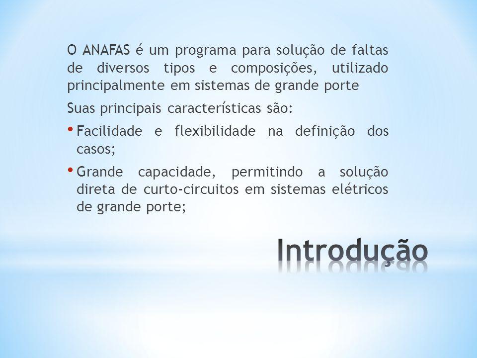 O ANAFAS é um programa para solução de faltas de diversos tipos e composições, utilizado principalmente em sistemas de grande porte Suas principais características são: Facilidade e flexibilidade na definição dos casos; Grande capacidade, permitindo a solução direta de curto-circuitos em sistemas elétricos de grande porte;
