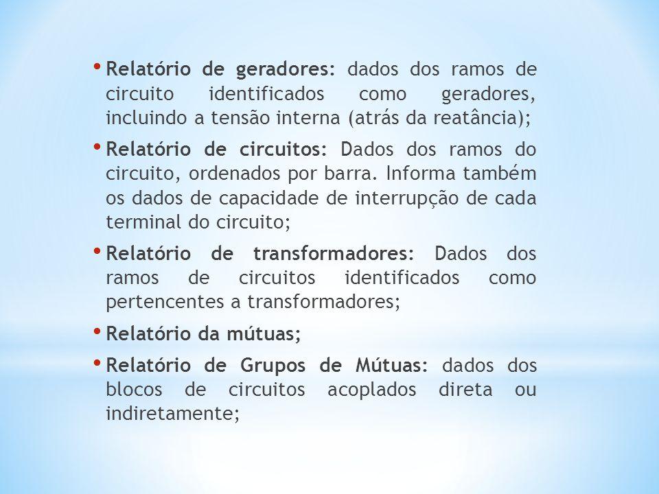 Relatório de geradores: dados dos ramos de circuito identificados como geradores, incluindo a tensão interna (atrás da reatância); Relatório de circui