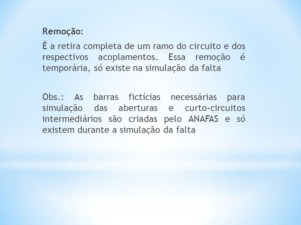 Remoção: É a retira completa de um ramo do circuito e dos respectivos acoplamentos. Essa remoção é temporária, só existe na simulação da falta Obs.: A