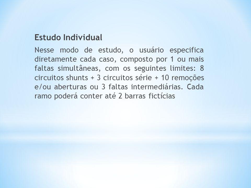 Estudo Individual Nesse modo de estudo, o usuário especifica diretamente cada caso, composto por 1 ou mais faltas simultâneas, com os seguintes limite