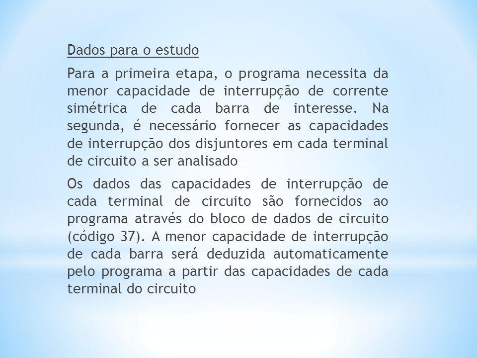 Dados para o estudo Para a primeira etapa, o programa necessita da menor capacidade de interrupção de corrente simétrica de cada barra de interesse.