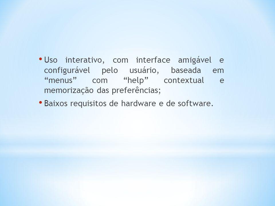 Uso interativo, com interface amigável e configurável pelo usuário, baseada em menus com help contextual e memorização das preferências; Baixos requisitos de hardware e de software.