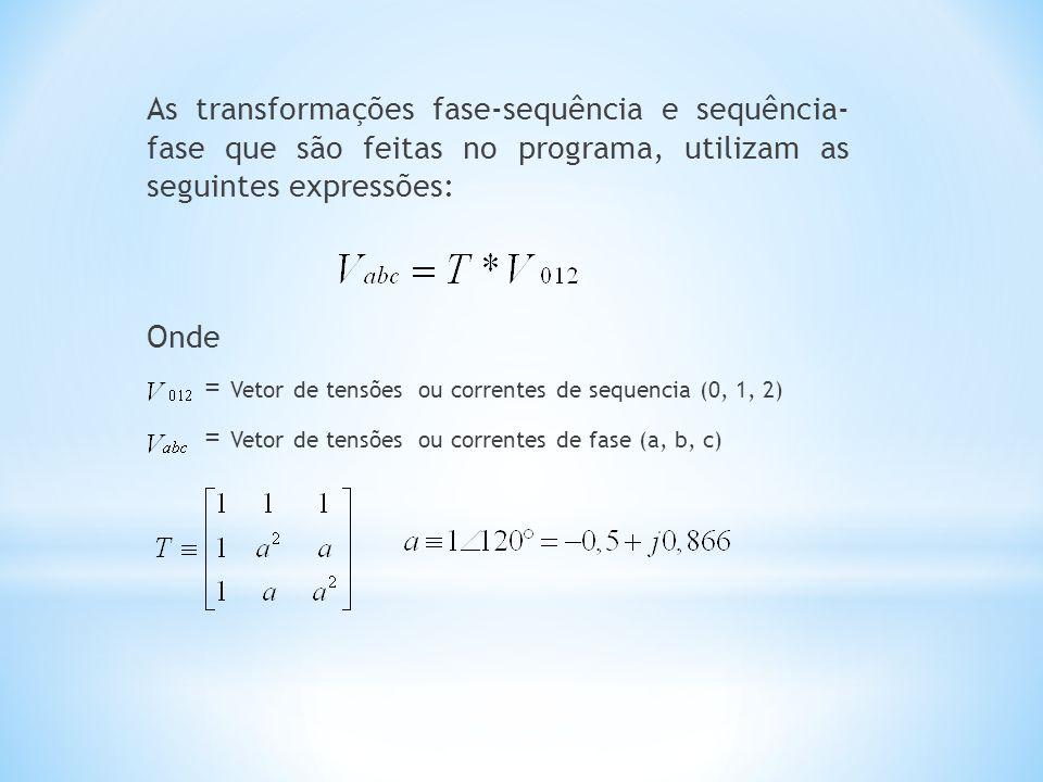As transformações fase-sequência e sequência- fase que são feitas no programa, utilizam as seguintes expressões: Onde = Vetor de tensões ou correntes de sequencia (0, 1, 2) = Vetor de tensões ou correntes de fase (a, b, c)