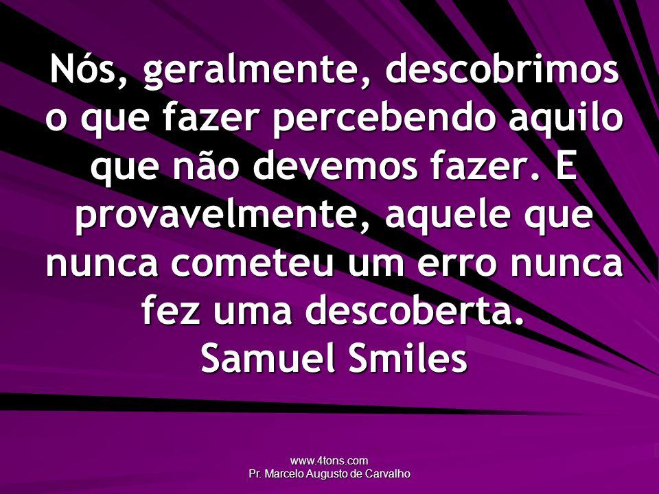 www.4tons.com Pr. Marcelo Augusto de Carvalho Nós, geralmente, descobrimos o que fazer percebendo aquilo que não devemos fazer. E provavelmente, aquel