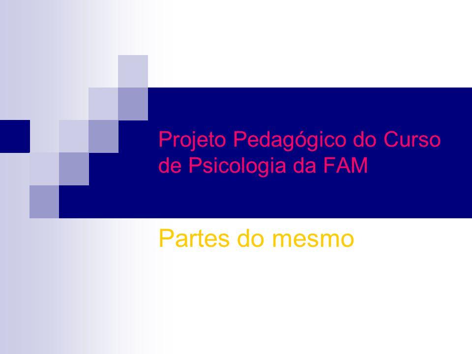 Projeto Pedagógico do Curso de Psicologia da FAM Partes do mesmo