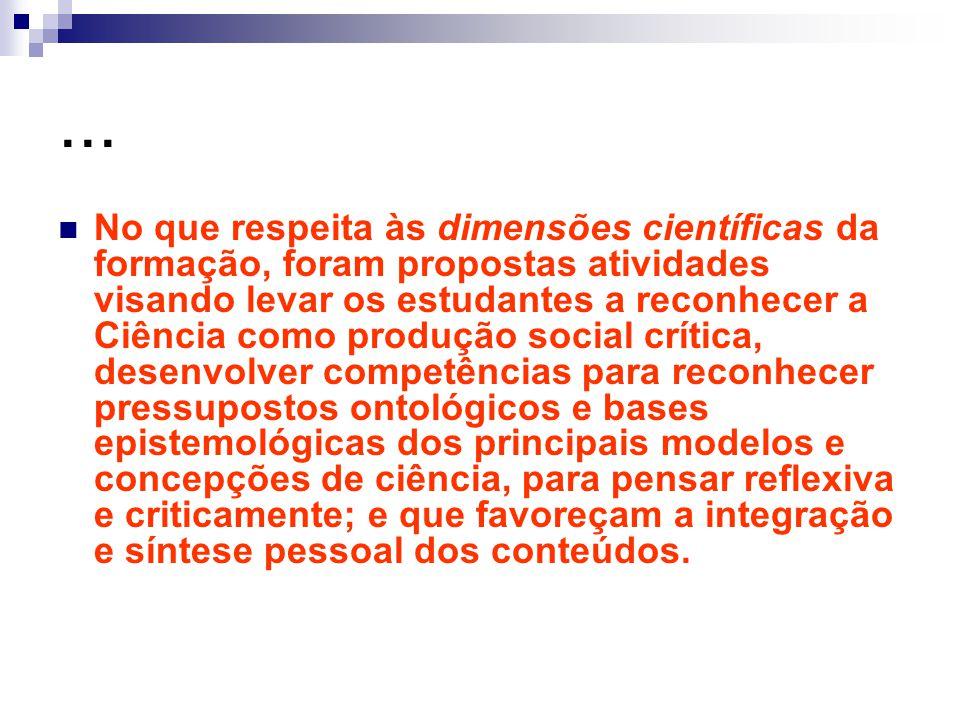 ... No que respeita às dimensões científicas da formação, foram propostas atividades visando levar os estudantes a reconhecer a Ciência como produção