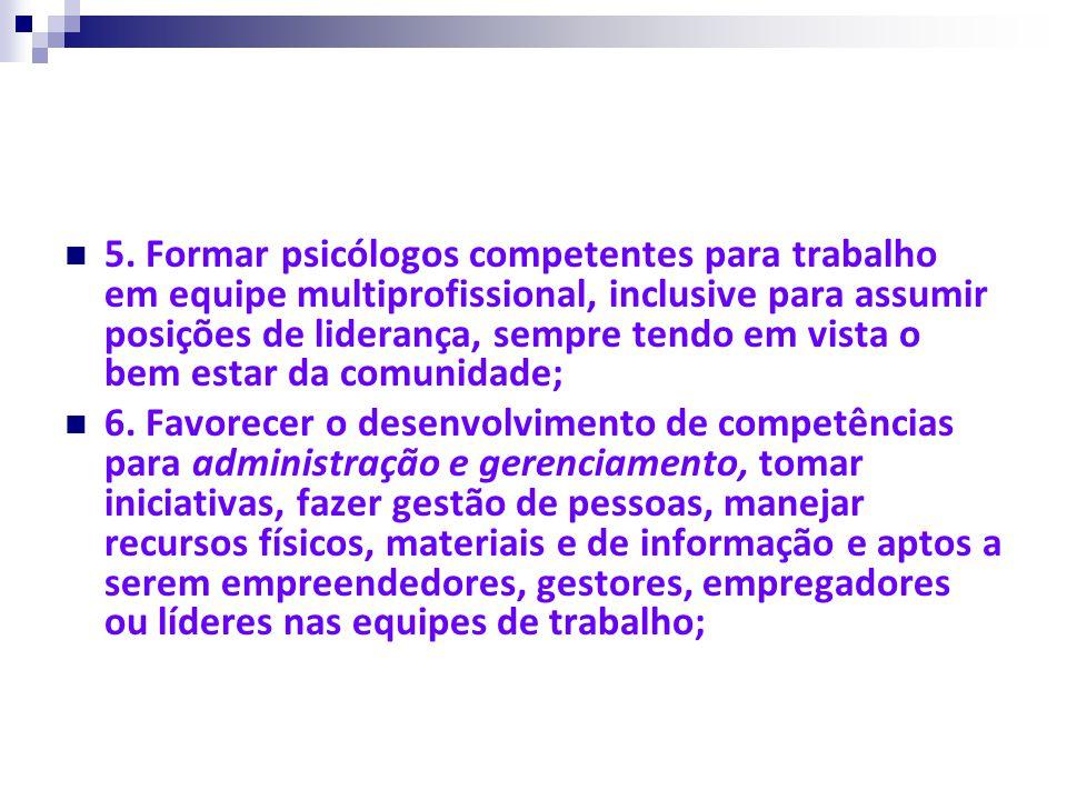 5. Formar psicólogos competentes para trabalho em equipe multiprofissional, inclusive para assumir posições de liderança, sempre tendo em vista o bem
