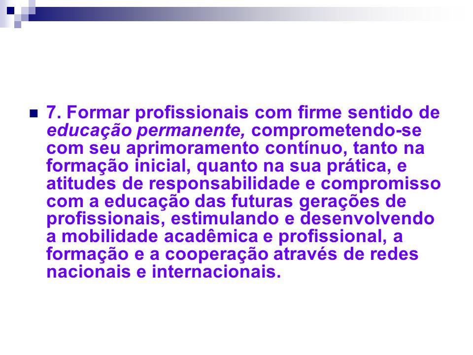 7. Formar profissionais com firme sentido de educação permanente, comprometendo-se com seu aprimoramento contínuo, tanto na formação inicial, quanto n