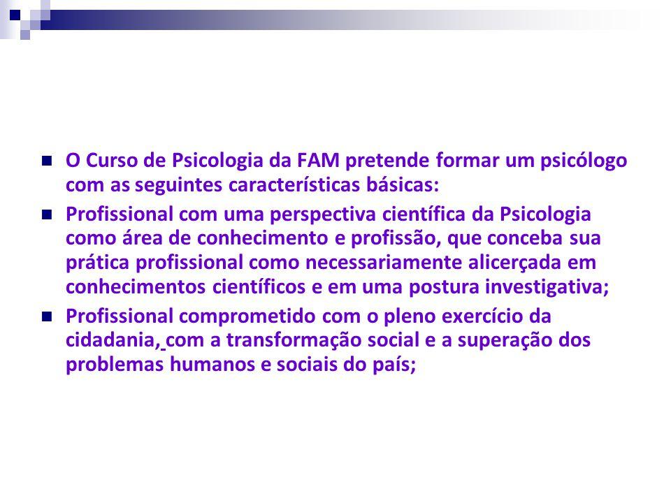 O Curso de Psicologia da FAM pretende formar um psicólogo com as seguintes características básicas: Profissional com uma perspectiva científica da Psi