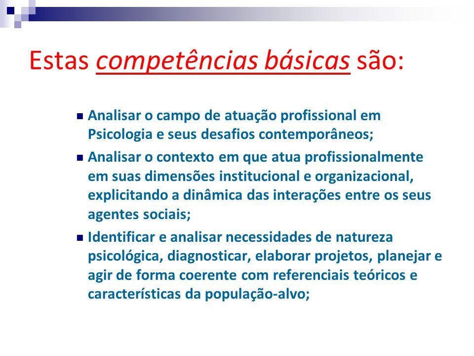 Estas competências básicas são: Analisar o campo de atuação profissional em Psicologia e seus desafios contemporâneos; Analisar o contexto em que atua