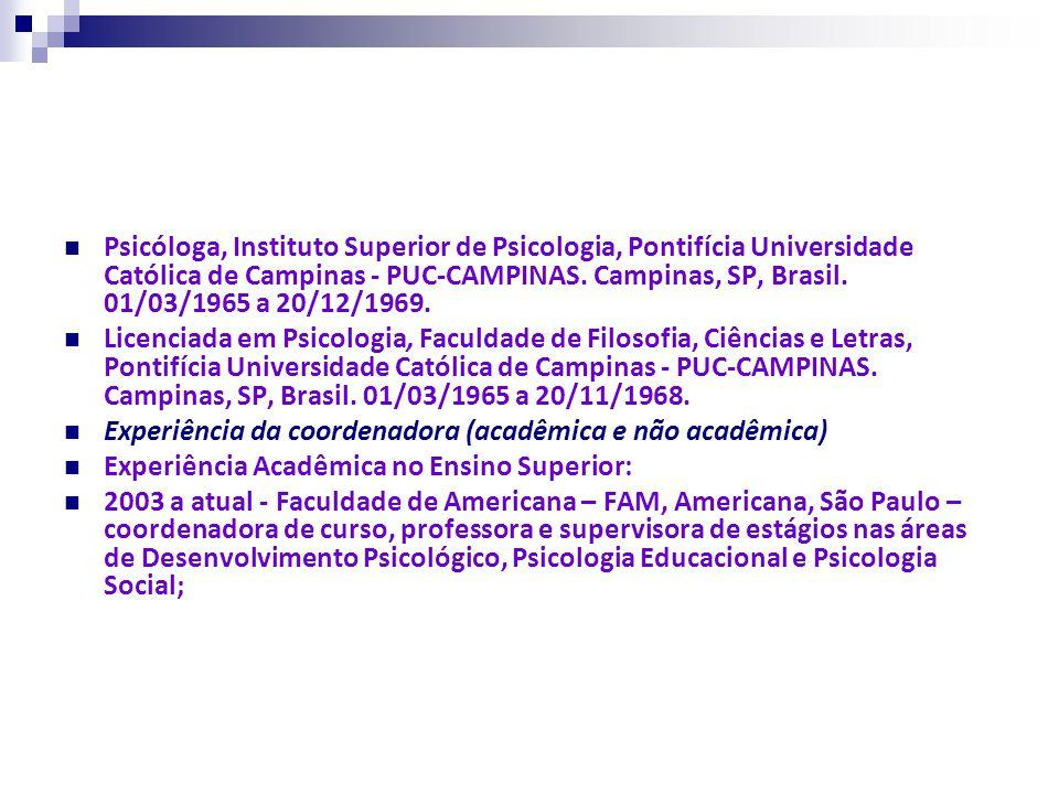 Psicóloga, Instituto Superior de Psicologia, Pontifícia Universidade Católica de Campinas - PUC-CAMPINAS. Campinas, SP, Brasil. 01/03/1965 a 20/12/196