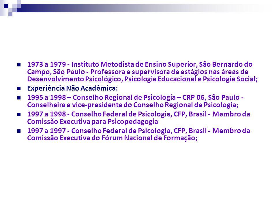 1973 a 1979 - Instituto Metodista de Ensino Superior, São Bernardo do Campo, São Paulo - Professora e supervisora de estágios nas áreas de Desenvolvim