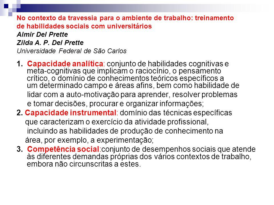 No contexto da travessia para o ambiente de trabalho: treinamento de habilidades sociais com universitários Almir Del Prette Zilda A. P. Del Prette Un