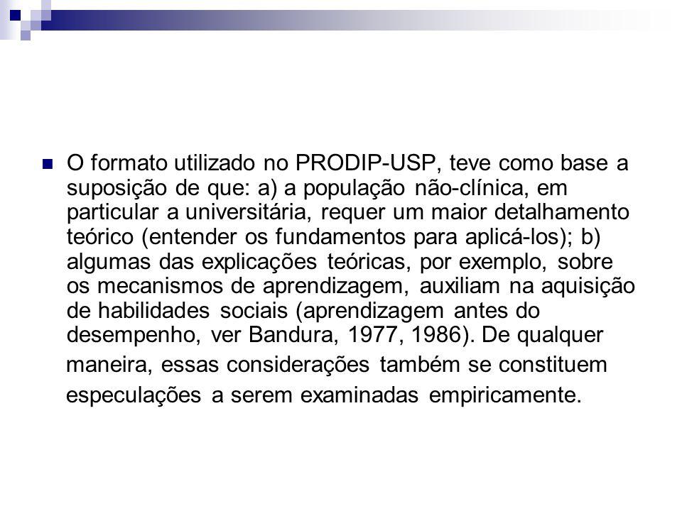 O formato utilizado no PRODIP-USP, teve como base a suposição de que: a) a população não-clínica, em particular a universitária, requer um maior detal