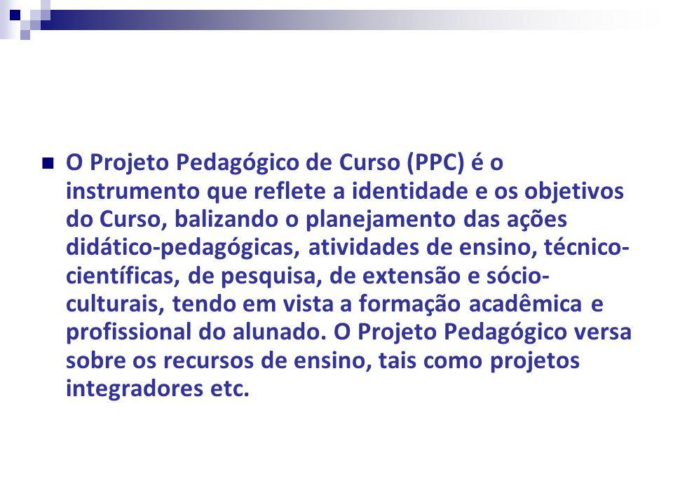 O Projeto Pedagógico de Curso (PPC) é o instrumento que reflete a identidade e os objetivos do Curso, balizando o planejamento das ações didático-peda
