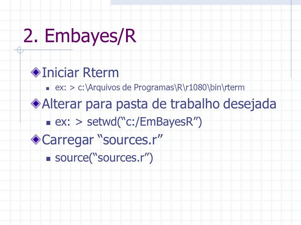 """2. Embayes/R Iniciar Rterm ex: > c:\Arquivos de Programas\R\r1080\bin\rterm Alterar para pasta de trabalho desejada ex: > setwd(""""c:/EmBayesR"""") Carrega"""