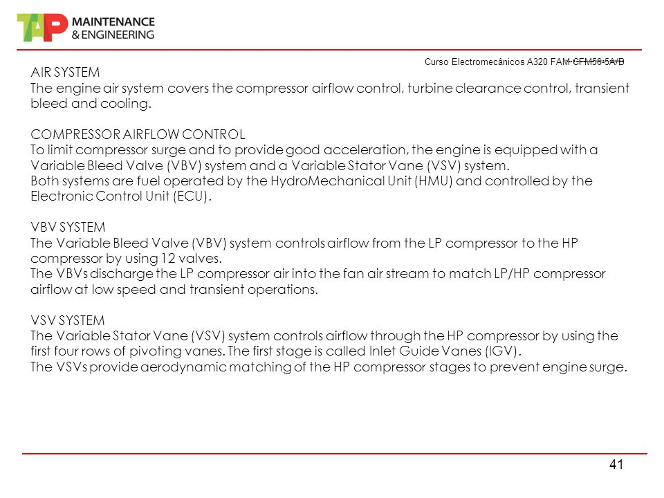 Curso Electromecânicos A320 FAM CFM56-5A/B 41 Curso Electromecânicos A320 FAM CFM56-5A/B AIR SYSTEM The engine air system covers the compressor airflo