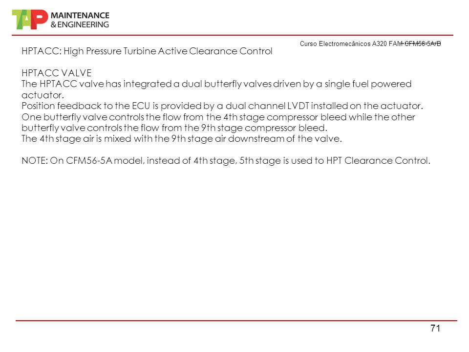 Curso Electromecânicos A320 FAM CFM56-5A/B 71 Curso Electromecânicos A320 FAM CFM56-5A/B HPTACC: High Pressure Turbine Active Clearance Control HPTACC